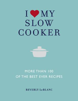 I Love My Slow Cooker By Leblanc, Beverly